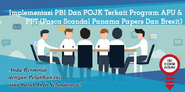 training-implementasi-pbi-dan-pojk-terkait-program-apu-ppt-pasca-scandal-panama-papers-dan-brexit