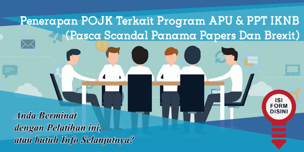 training-penerapan-pojk-terkait-program-apu-ppt-iknb-pasca-scandal-panama-papers-dan-brexit
