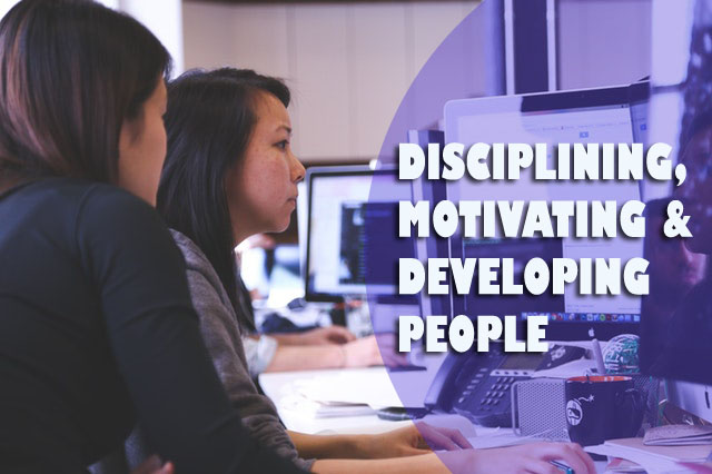 Disciplining, Motivating & Developing People