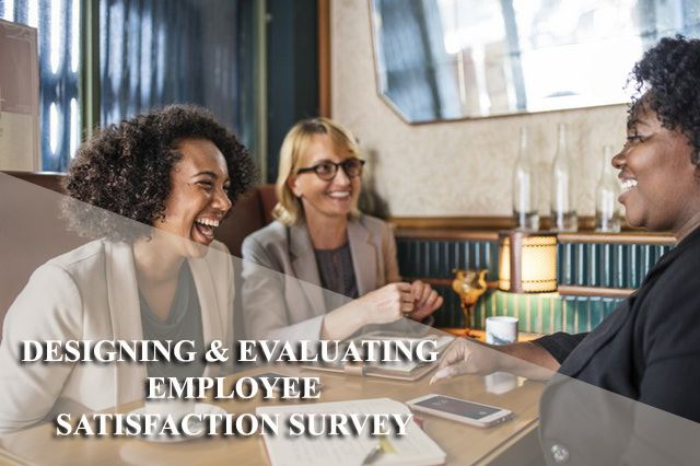 Designing & Evaluating Employee Satisfaction Survey