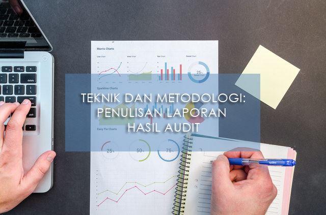 Teknik dan Metodologi : Penulisan Laporan Hasil Audit