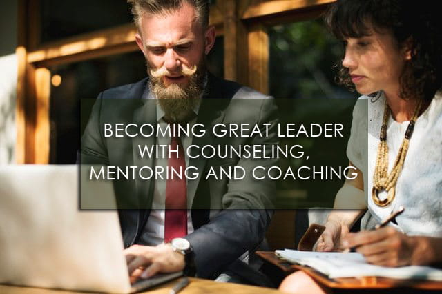 Becoming Great Leader with Counseling, Mentoring and Coaching