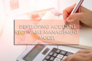 Developing Accounts Receivable Management Model
