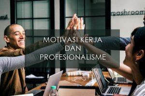 Motivasi Kerja dan Profesionalisme