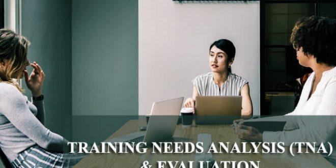 Training Needs Analysis (TNA) & Evaluation