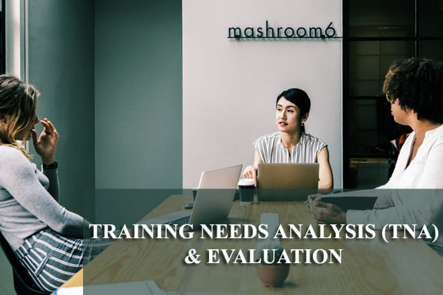 Training Needs Analysis (TNA) & Evaluation