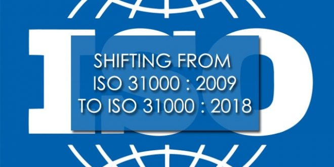 SHIFTING FROM ISO 31000 : 2009 to ISO 31000 : 2018
