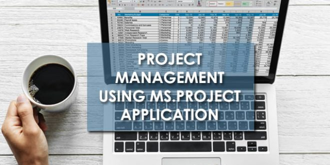 Project Management Using Ms. Project Application