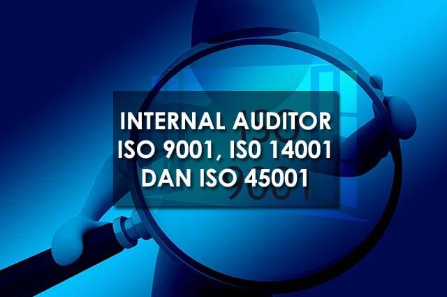 Internal Auditor ISO 9001, ISO 14001 dan ISO 45001