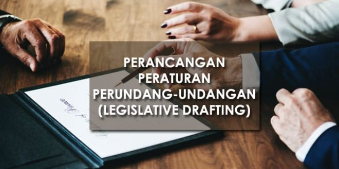 Perancangan Peraturan Perundang-undangan (Legislative Drafting)