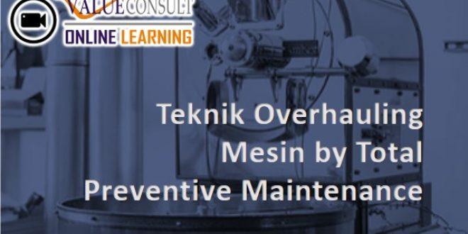 Online Training : Teknik Overhauling Mesin by Total Preventive Maintenance