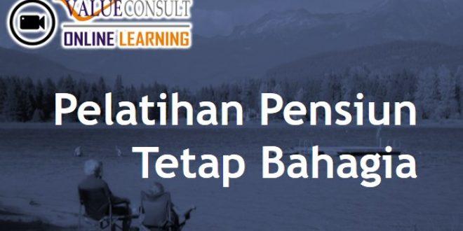 Online Training : Pelatihan Pensiun Tetap Bahagia