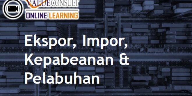 Online Training : Ekspor, Impor, Kepabeanan & Pelabuhan