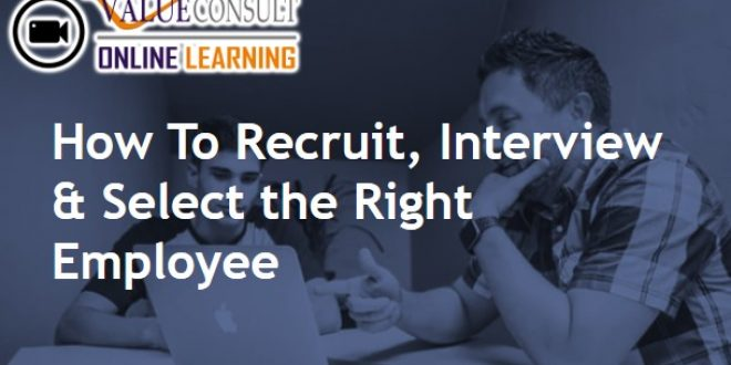 Online Training : How To Recruit, Interview & Select the Right Employee