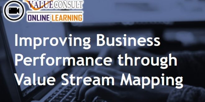 Online Training : Improving Business Performance through Value Stream Mapping